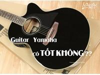 Đàn Guitar Yamaha có tốt thật không ?