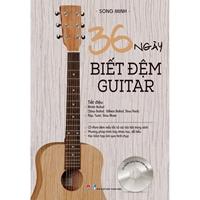 36 ngày biết đệm hát guitar tác giả Song Minh